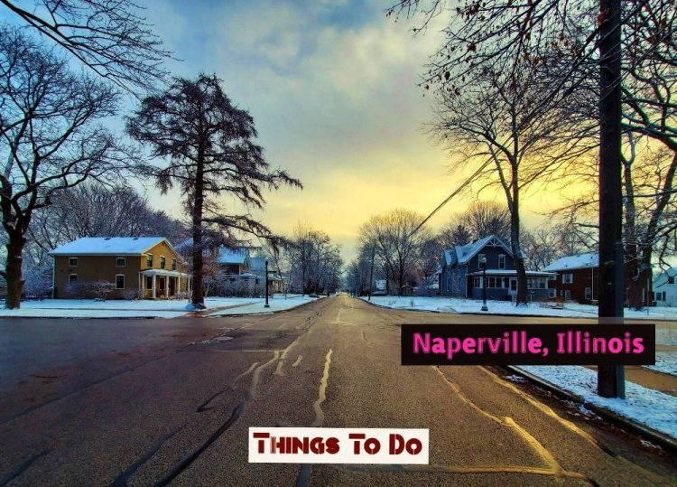 Best Things to do in Naperville Chicago 2021